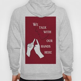 We Talk with our Hands Here Hoody