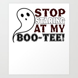 Stop Staring At My Boo-Tee Ghost Halloween Art Print