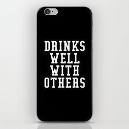 Drinks Well With Others (Black & White) iPhone Skin