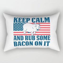 Keep calm and rub some bacon on it Rectangular Pillow