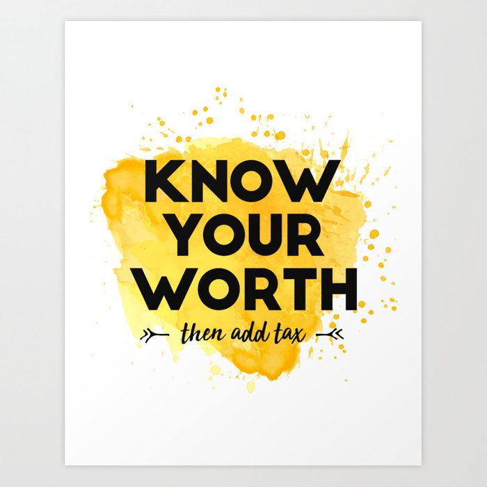 Know Your Worth Then Add Tax - Inspirational Quotes Art Print by  kick-ass-art