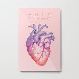 Be still my foolish heart Metal Print