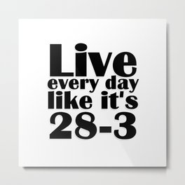 Live every day like it's 28-3 Metal Print