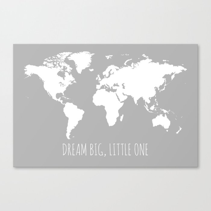 Grey Kids World Map, Dream Big Little One Canvas Print by paperplaneprints