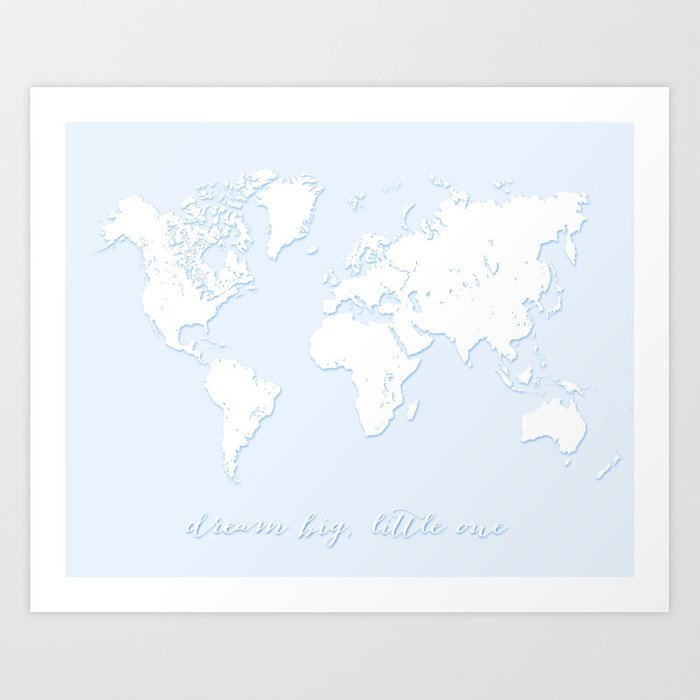 Dream big little one world map in baby blue art print by dream big little one world map in baby blue art print gumiabroncs Choice Image