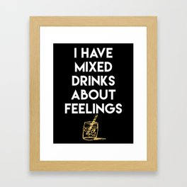 I HAVE MIXED DRINKS ABOUT FEELINGS quote Framed Art Print