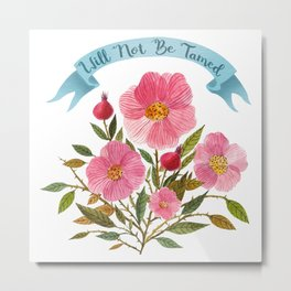 Will Not Be Tamed Floral Watercolor Metal Print