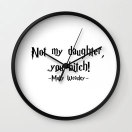 Molly Weasley - Not My Daughter, You Bitch! quote - HarryPotter Wall Clock