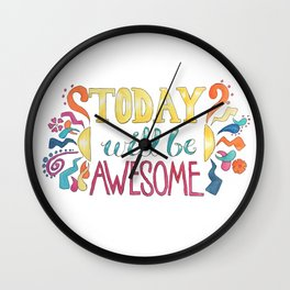 Today Will Be Awesome Wall Clock