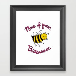 None of your Beeswax Framed Art Print
