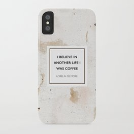 I believe in another life I was coffee -Lorelai Gilmore iPhone Case