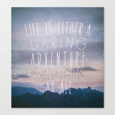 Life is either a daring adventure or nothing at all I Canvas Print