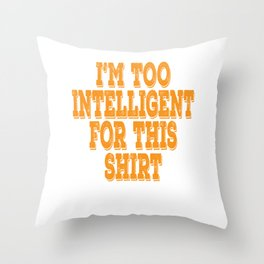 """Wise and gifted? Here's a cute tee for you! """"I'm Too Intelligent For This Shirt"""" tee design Throw Pillow"""