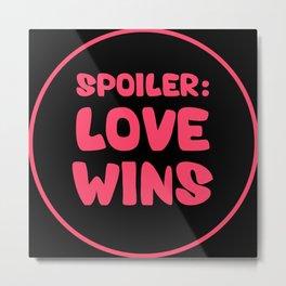 Spoiler Love Wins Metal Print
