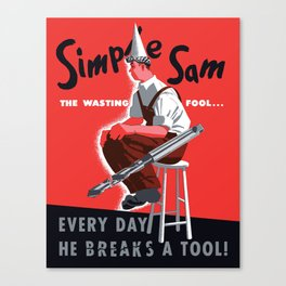 Simple Sam The Wasting Fool... Everyday He Breaks A Tool Canvas Print