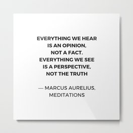 Stoic Inspiration Quotes - Marcus Aurelius Meditations - Everything we hear is an opinion not a fact Metal Print