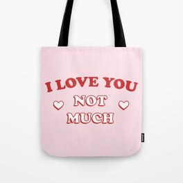I Love You Not Much Tote Bag