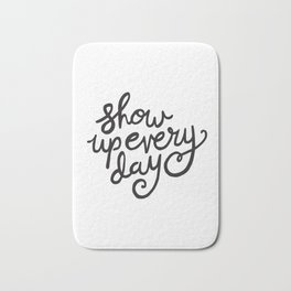 Show Up Every Day - Black Ink Hand Lettering Bath Mat