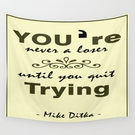 You're never a loser until you quit trying.- Mike Ditka Wall Tapestry