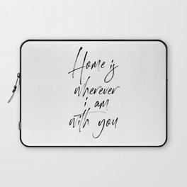 Home is Wherever I'm With You, Typography Art, Modern Wall Decor, Black And White, Room Decor Laptop Sleeve