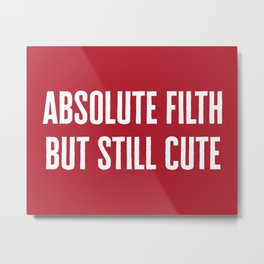 Absolute Filth Funny Quote Metal Print