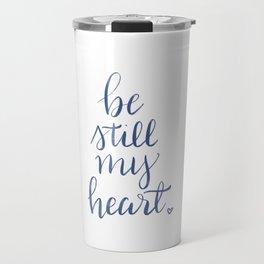 Be still my heart. Travel Mug