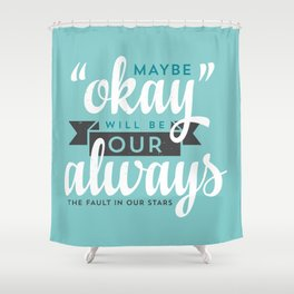 """Maybe """"Okay"""" Will Be Our """"Always"""" Shower Curtain"""