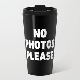 No Photos Please Travel Mug