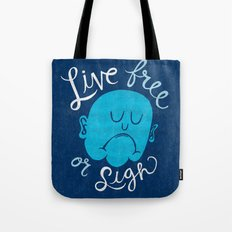 Live Free or Sigh Tote Bag