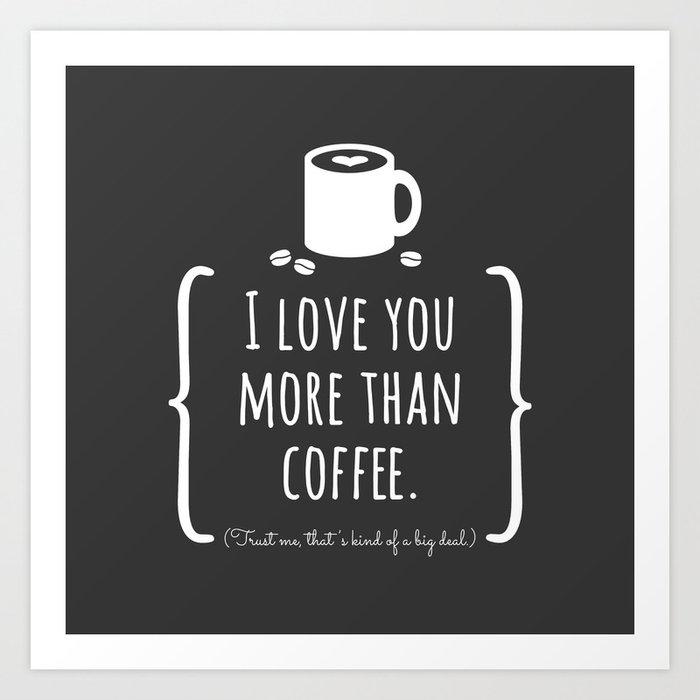 I Love You More Than Coffee Art Print