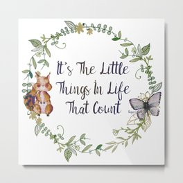 It's The Little Things In Life That Count - Bagaceous Metal Print