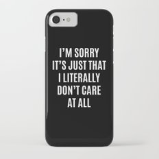 I'M SORRY IT'S JUST THAT I LITERALLY DON'T CARE AT ALL (Black & White) Slim Case iPhone 7