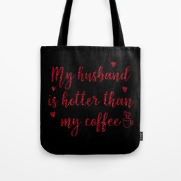 My Husband Is Hotter Than My Coffee, Funny Valentines Quote Tote Bag