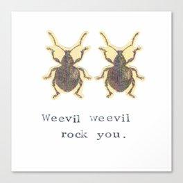 Weevil Weevil Rock You Canvas Print