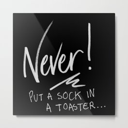 Never Put a Sock in a Toaster Metal Print