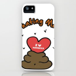 Hand Drawn Illustrations I love Hating Mondays Poop Gift iPhone Case