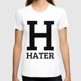 H is for Hater T-shirt
