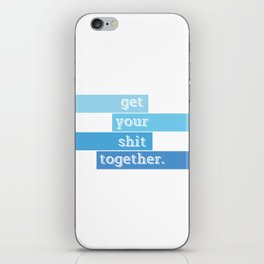 Get Your Shit Together iPhone Skin