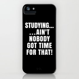 STUDYING AIN'T NOBODY GOT TIME FOR THAT (Black & White) iPhone Case