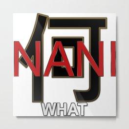 Japanese Character: Nani with English Sub Metal Print