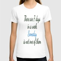 sayings T-shirts featuring Someday is not a Day! by Brown Eyed Lady