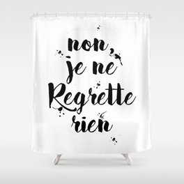 Non, Je Ne Regrette Rien French Quote - No, I Don't Regret Anything Edith Piaf Lyrics Shower Curtain