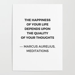 Stoic Inspiration Quotes - Marcus Aurelius Meditations - The happiness of your life Poster
