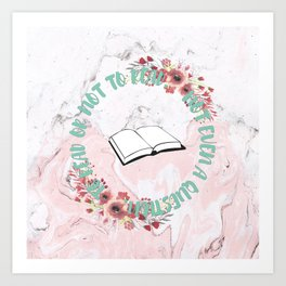 TO READ OR NOT TO READ Art Print