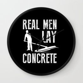 Real Men Lay Concrete - Asphalt Road Worker Gift Wall Clock