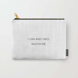 I Can And I Will Watch Me, Motivational Quote, Inspirational Art Carry-All Pouch