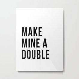 Make Mine A Double Metal Print