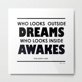 Who Looks Outside Dreams, Who Looks Inside Awakes Metal Print