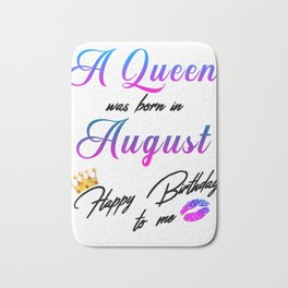 A Queen Was Born In August Happy Birthday To Me T-Shirt Bath Mat