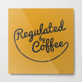 Regulated by Coffee // Caffeine Addict Typography Cafe Barista Humor Retro Vintage Quotes Metal Print